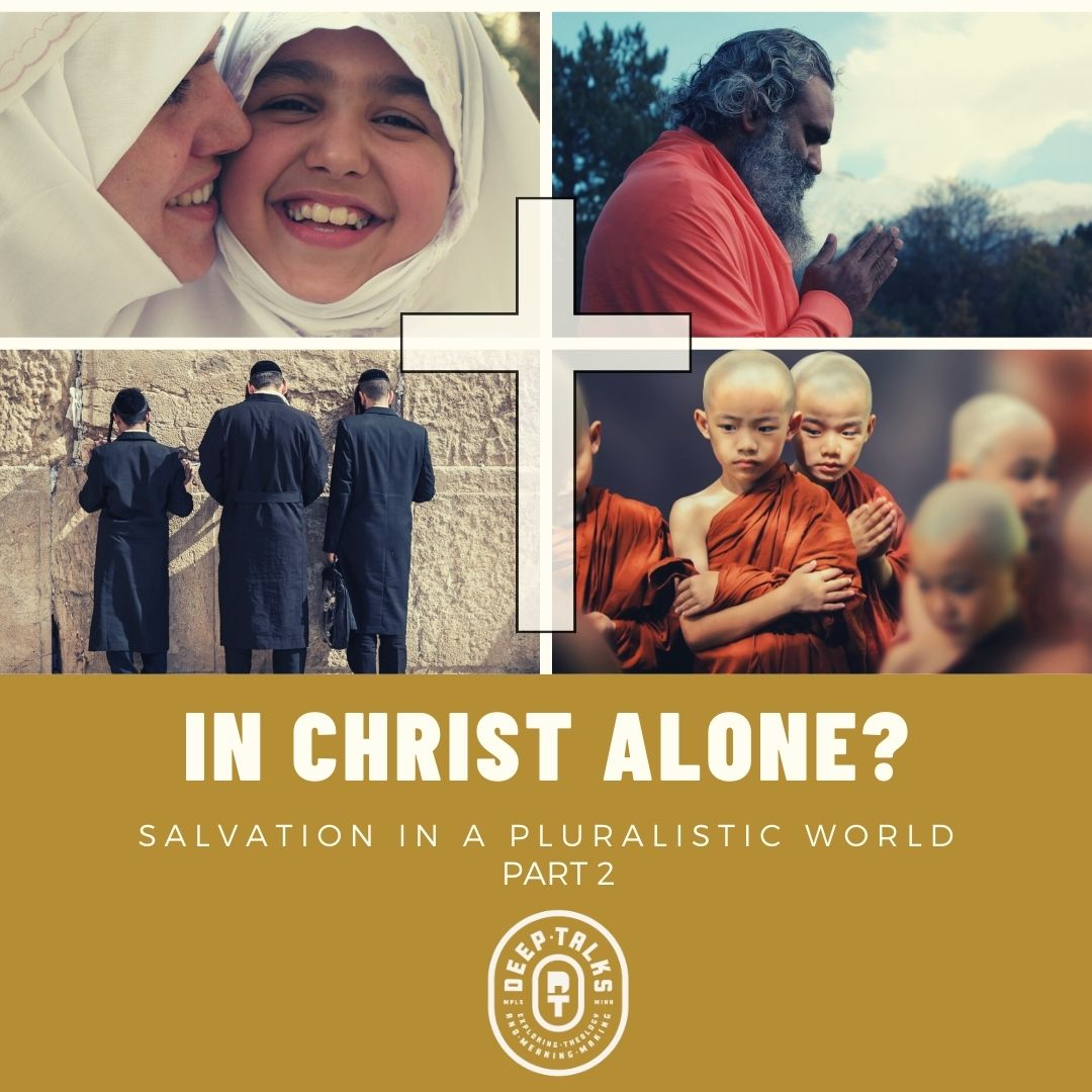 Ep 93: In Christ Alone? Salvation in a Pluralistic World- For the Bible Tells Me So (Part 2)