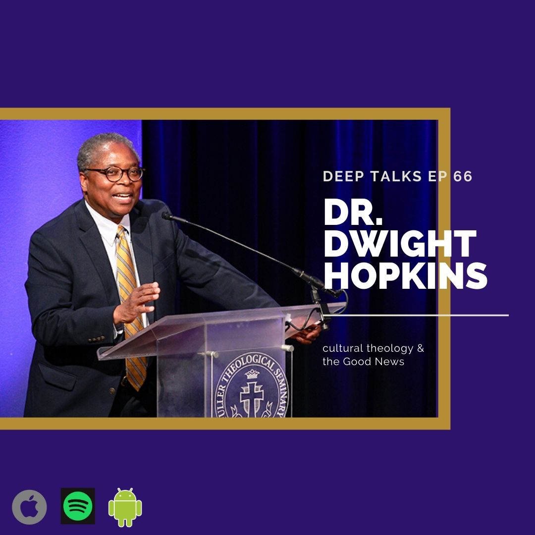 Ep 66: Dr. Dwight Hopkins- Cultural Theology & the Good News