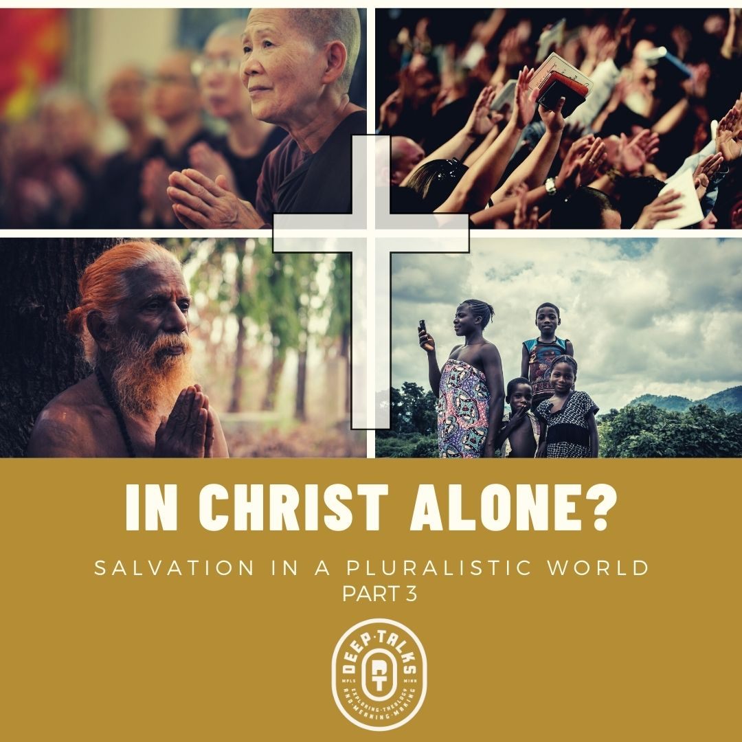 Ep 94: In Christ Alone? Salvation in a Pluralistic World (Part 3/Conclusion)