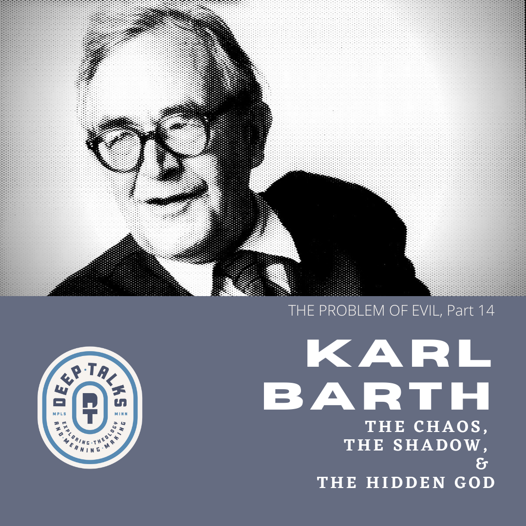 Ep 75: The Problem of Evil (Part 14)- Karl Barth | The Chaos, The Shadow, & the Hidden God