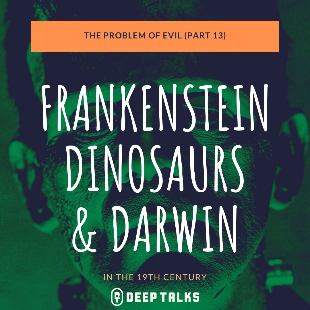 Ep 74: The Problem of Evil (Part 13)- Frankenstein, Dinosaurs, & Darwin in the 19th Century
