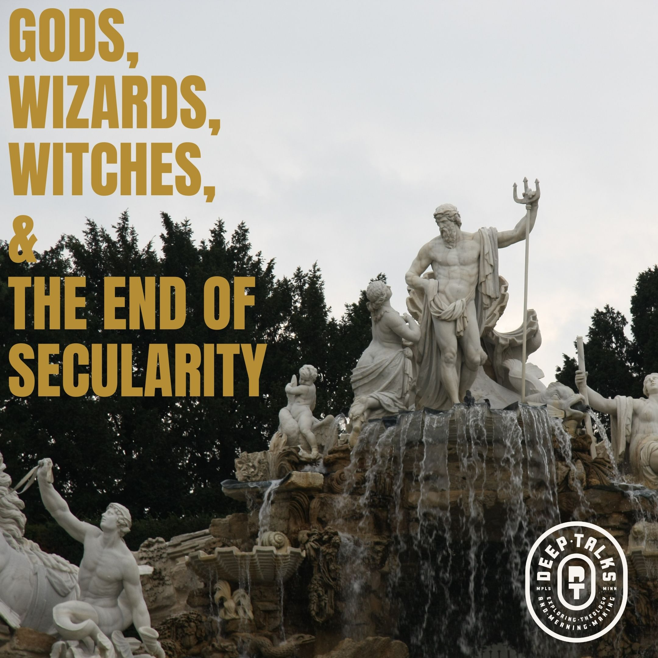 Ep 96: Gods, Wizards, Witches, & the End of Secularity (part 1)