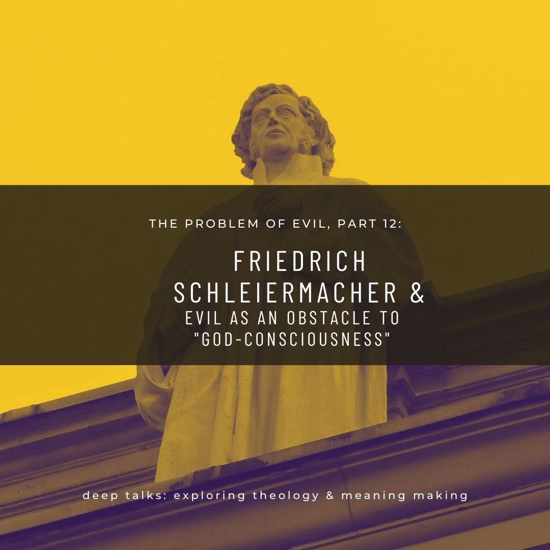 """Ep 69: The Problem of Evil (Part 12)- Friedrich Schleiermacher & Evil as an Obstacle to """"God-Consciousness"""""""