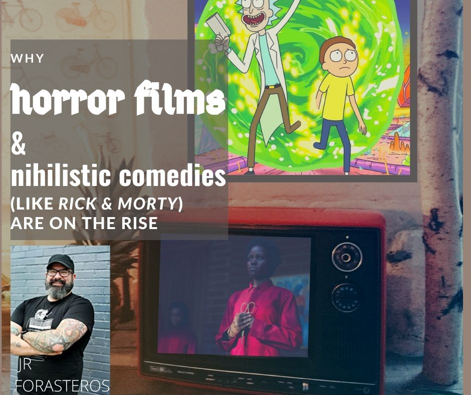 """Ep 64: Why Horror Films & Nihilistic Comedies like """"Rick and Morty"""" Are on the Rise- with JR. Forasteros"""