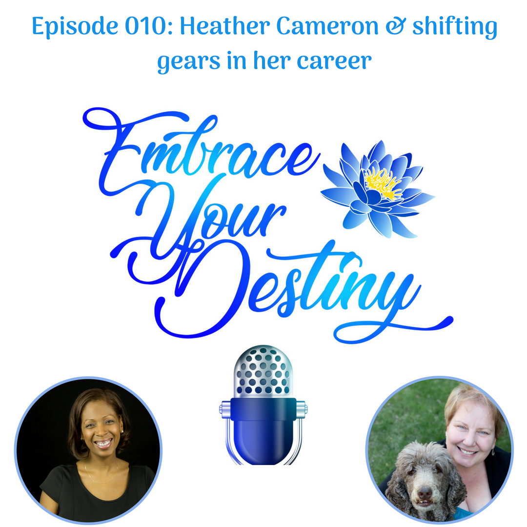 Episode 010: Heather Cameron & shifting gears in her career