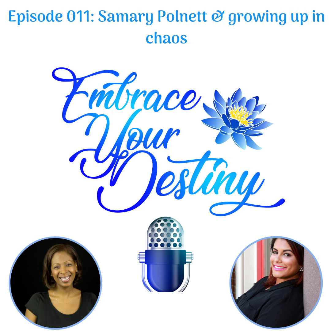 Episode 011: Samary Polnett & growing up in the midst of chaos