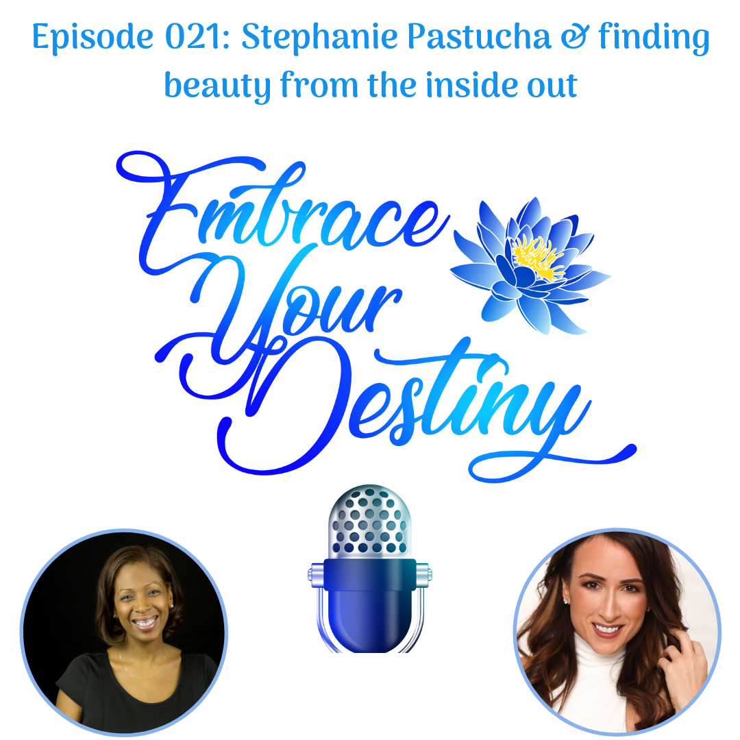 Episode 021: Stephanie Pastucha & finding beauty from the inside out