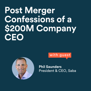 Post Merger Confessions of a $200M Company CEO