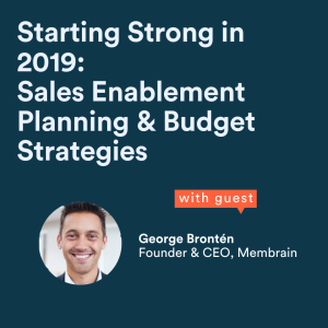 Starting 2019 Strong Starts Now: Sales Enablement Planning & Budget Strategies