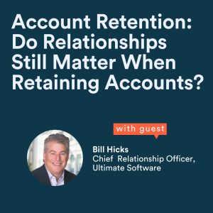 Account Retention: Do Relationships still matter when retaining accounts?