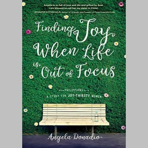 🎧  Finding Joy When Life Is Out of Focus: Philippians - Study for Joy-Thirsty Women