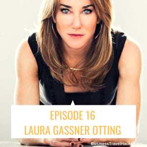 Limitless Business Travel with Laura Gassner Otting