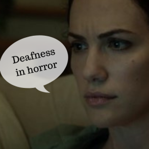 Exploring Deafness in Horror with Hush, Soul to Keep and Avenged