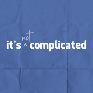 It's Not Complicated // Week 6