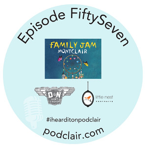 Episode 57:  Family Jam Montclair (with Dirt & Noise and Little Nest Portraits)