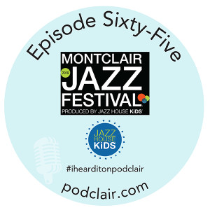 Episode 65: Montclair Jazz Festival & Jazz House Kids
