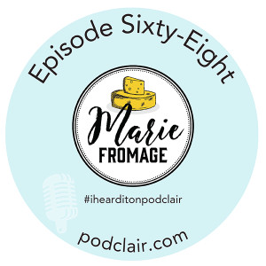 Episode 68:  Marie Fromage