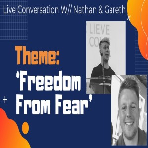 'Freedom From Fear' - Live conversation with Gareth & Nathan