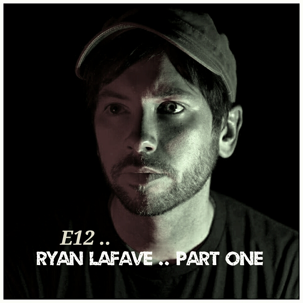 12. Episode Twelve. Ryan LaFave, Musician and Artist, Part One.
