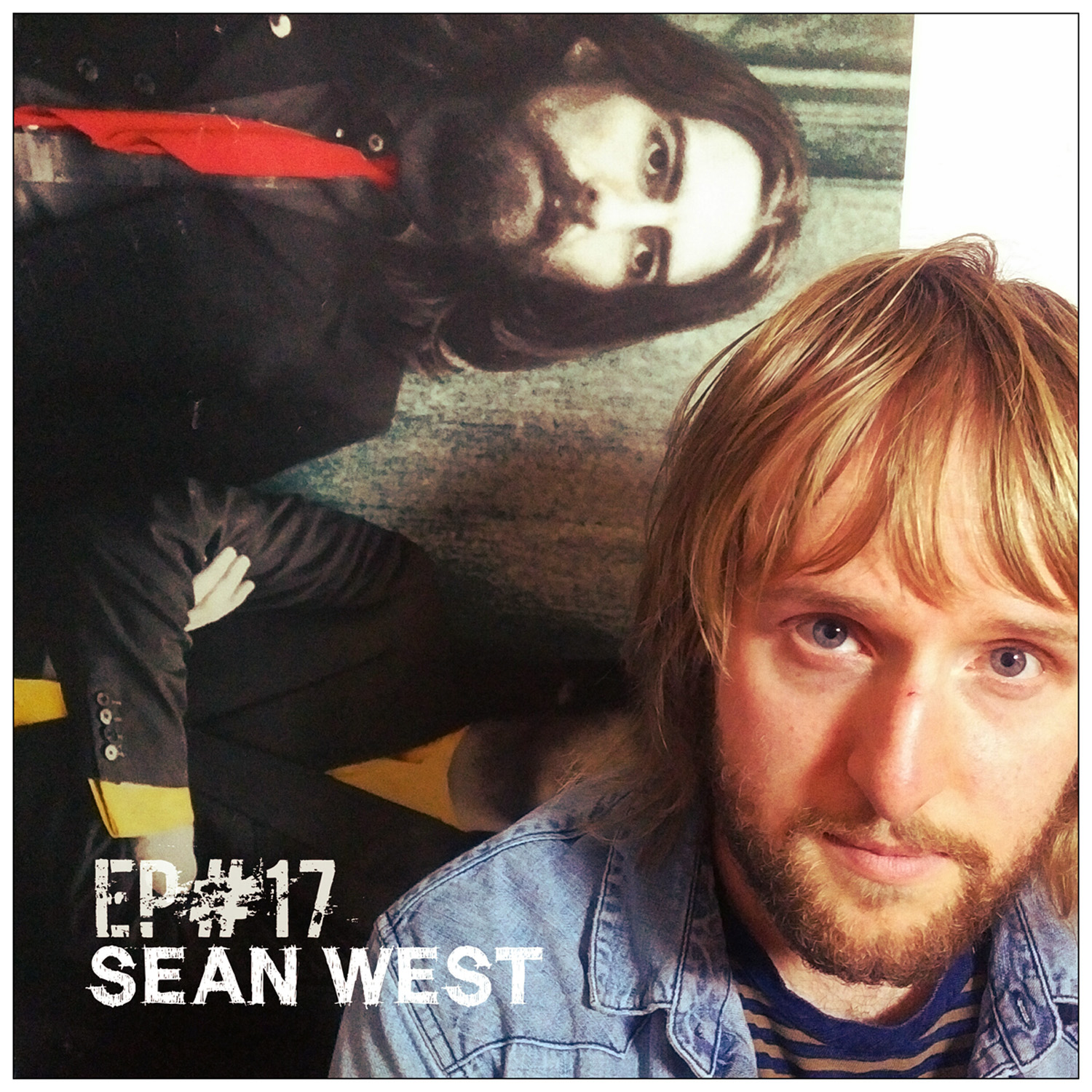 17. Episode Seventeen. Sean West, Indie Artist, Musician & Songwriter.