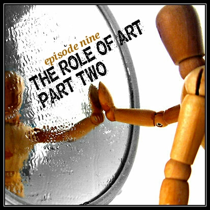 09. Episode Nine. The Role of Art .. Part Two.