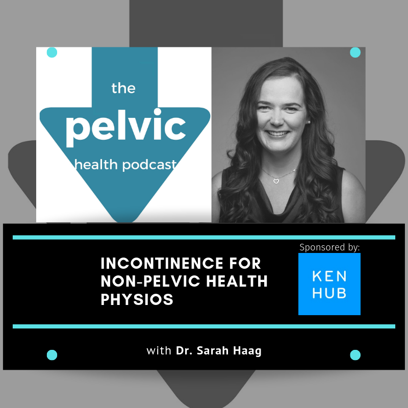 Incontinence for non-pelvic health physios with Dr. Sarah Haag