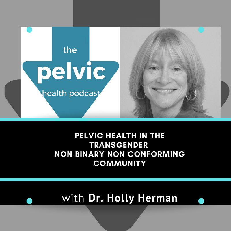 Pelvic health in the transgender non binary non conforming community with Dr Hollis Herman
