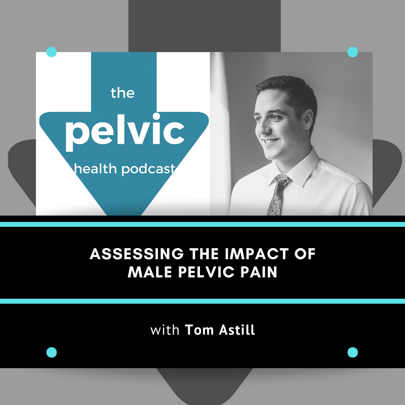 Assessing the Impact of Male Pelvic Pain with Tom Astill