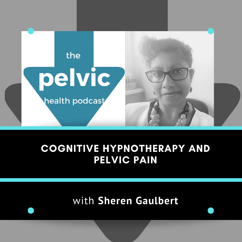 Cognitive Hypnotherapy and Pelvic Pain with Sheren Gaulbert