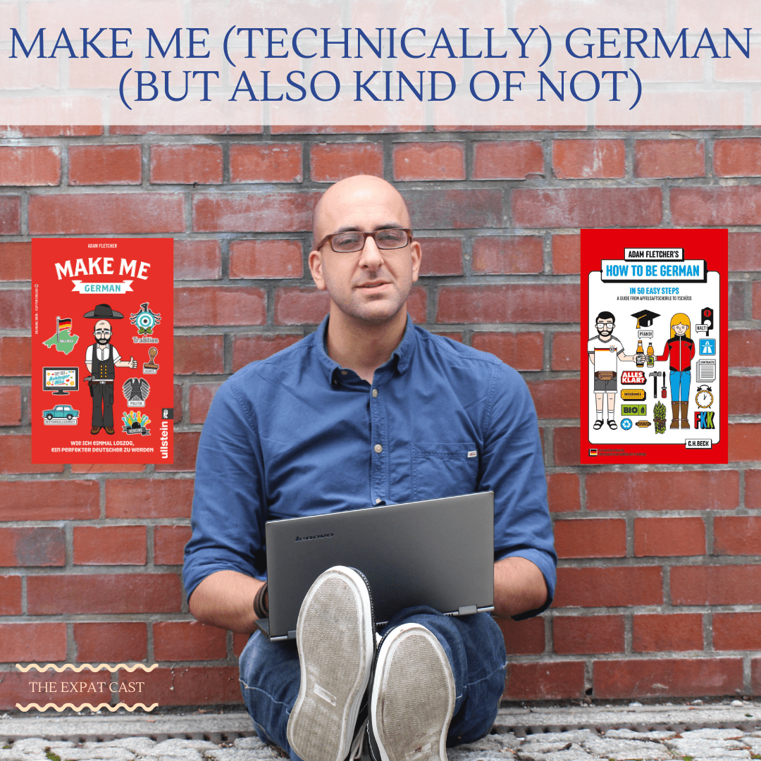 Make Me (Techncially) German (But Also Kind Of Not) with Adam Fletcher