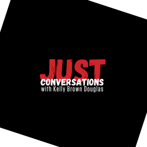 Just Conversations with Kelly Brown Douglas   Stacey L. Holman