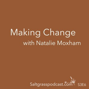 S3 E6 Making Change with Natalie Moxham