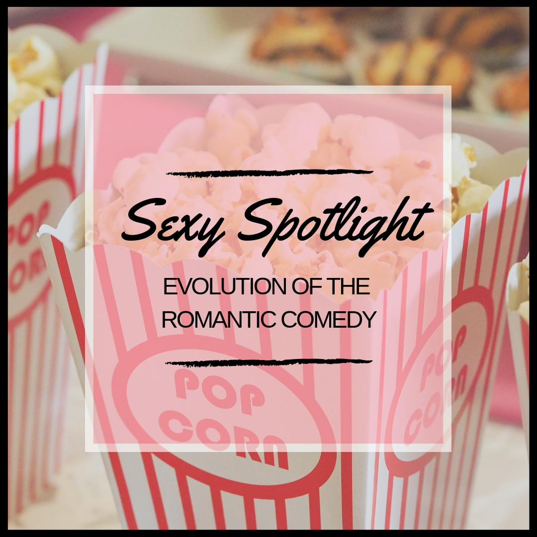 Sexy Spotlight: Evolution of the Romantic Comedy