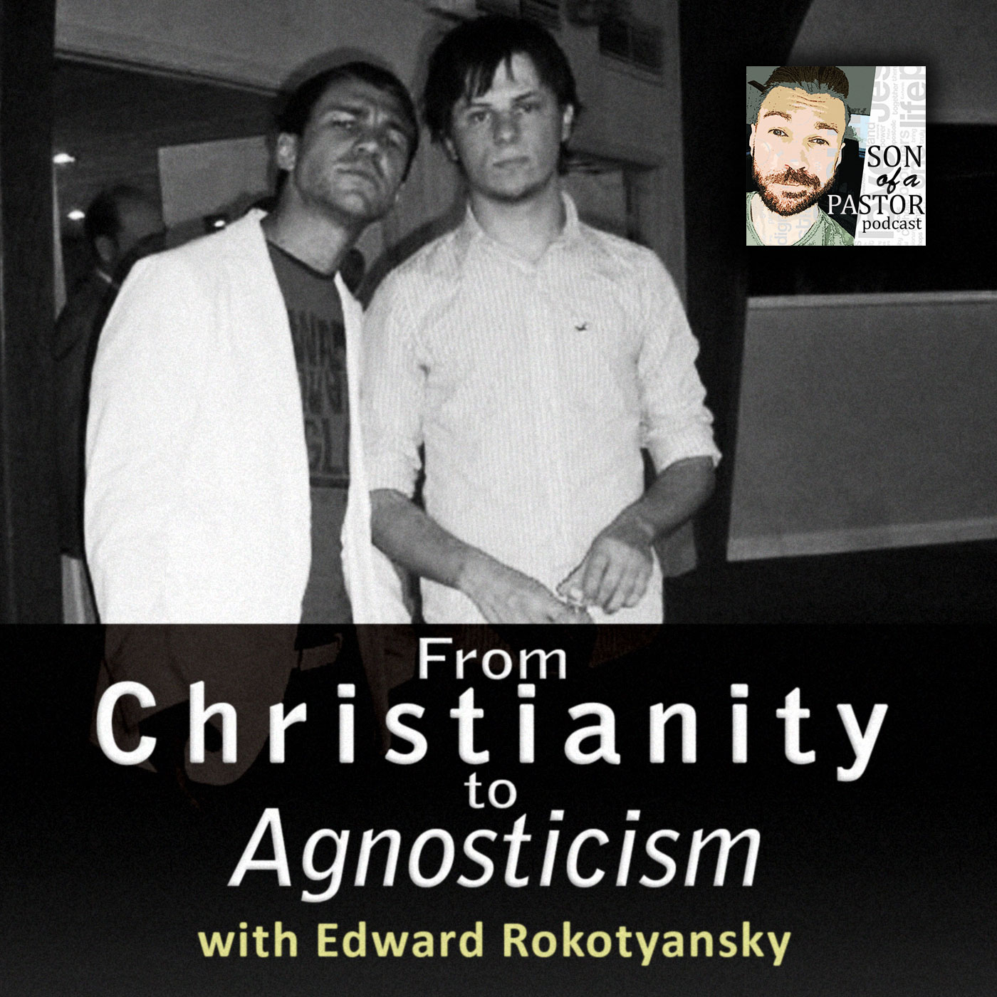 From Christianity to Agnosticism with Edward Rokotyansky - Episode 21