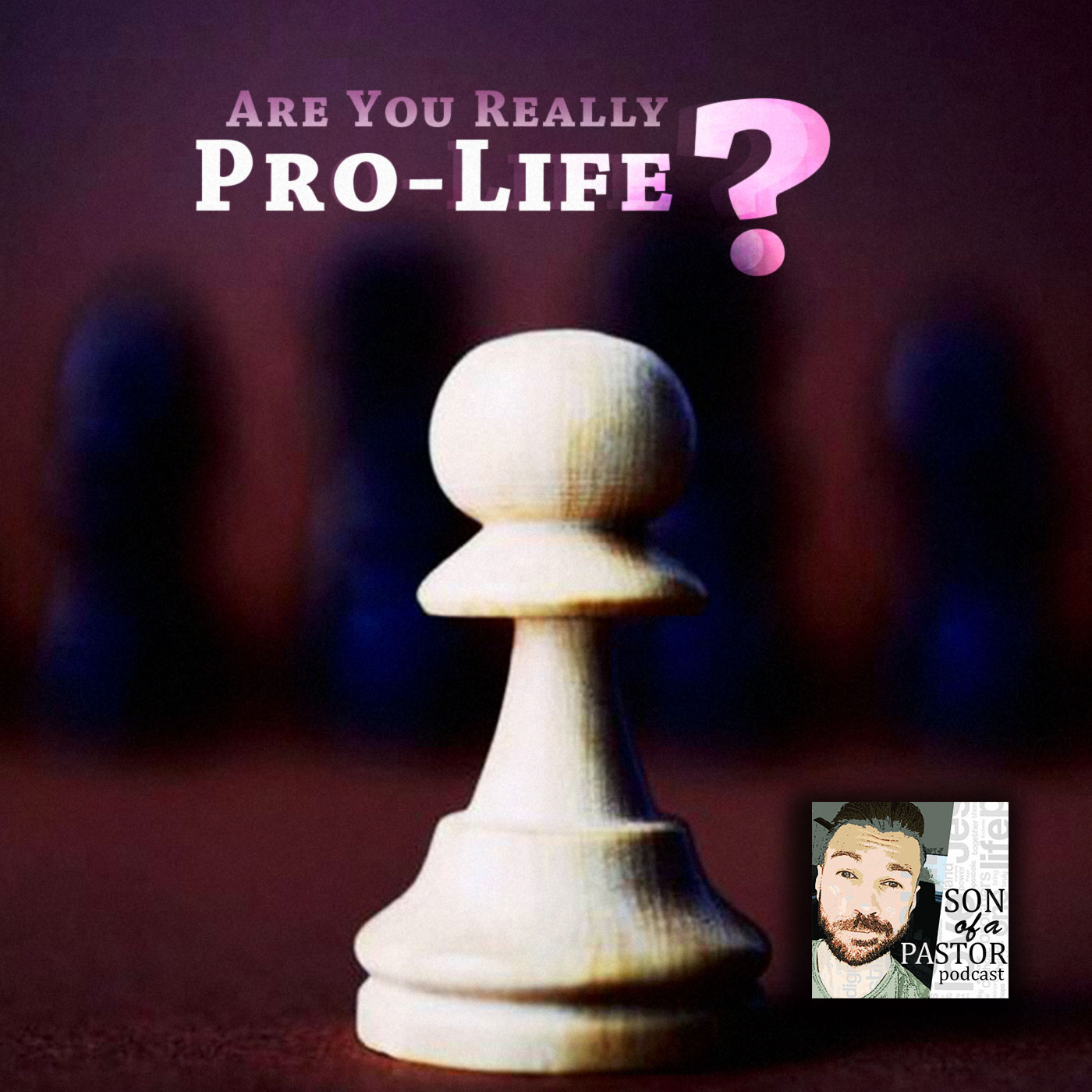 Are You Really Pro-Life? - Episode 24