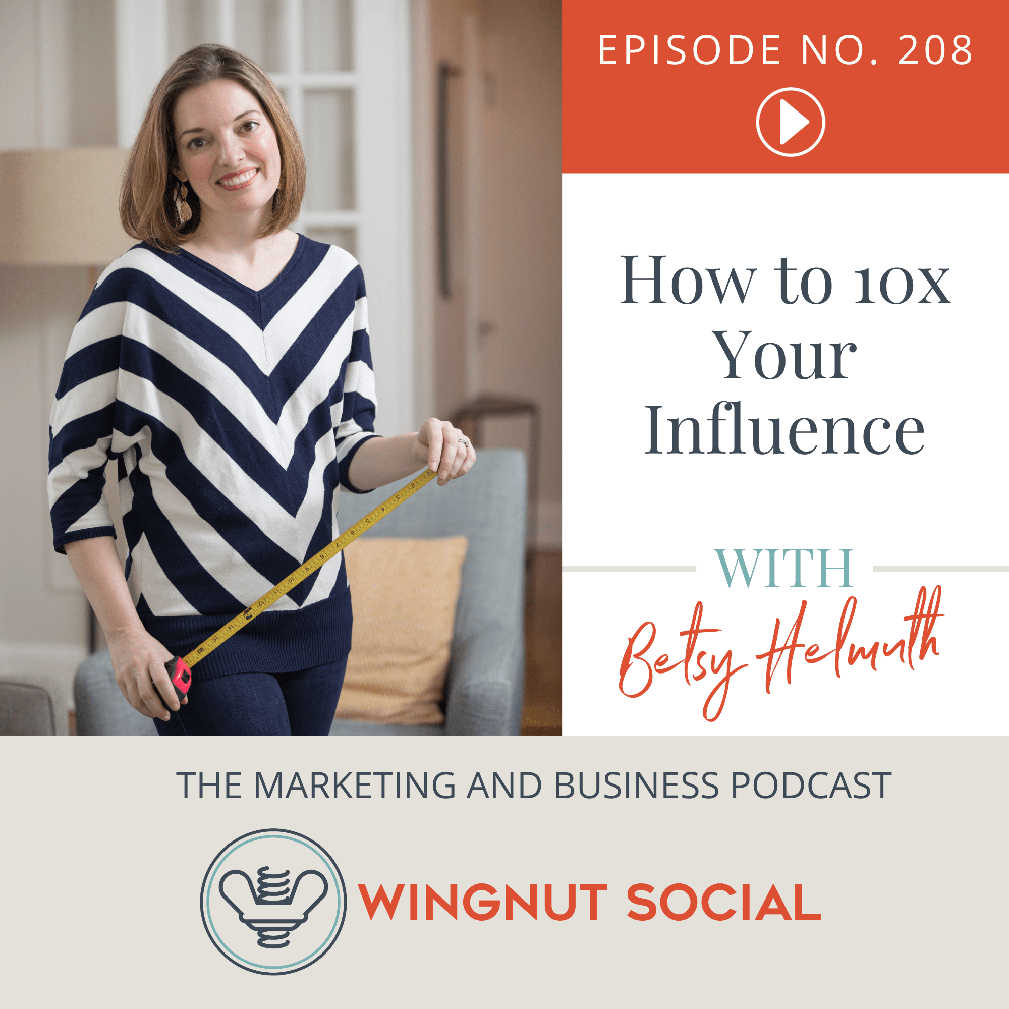 [Replay] Betsy Helmuth's Guide to 10x Your Influence - Episode 208