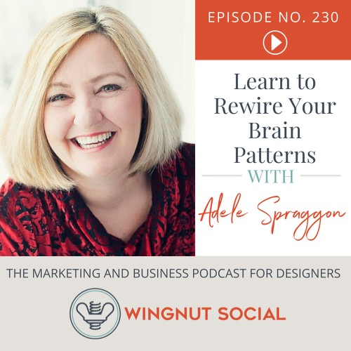 Learn to Rewire Your Brain Patterns with Adele Spraggon - Episode 230
