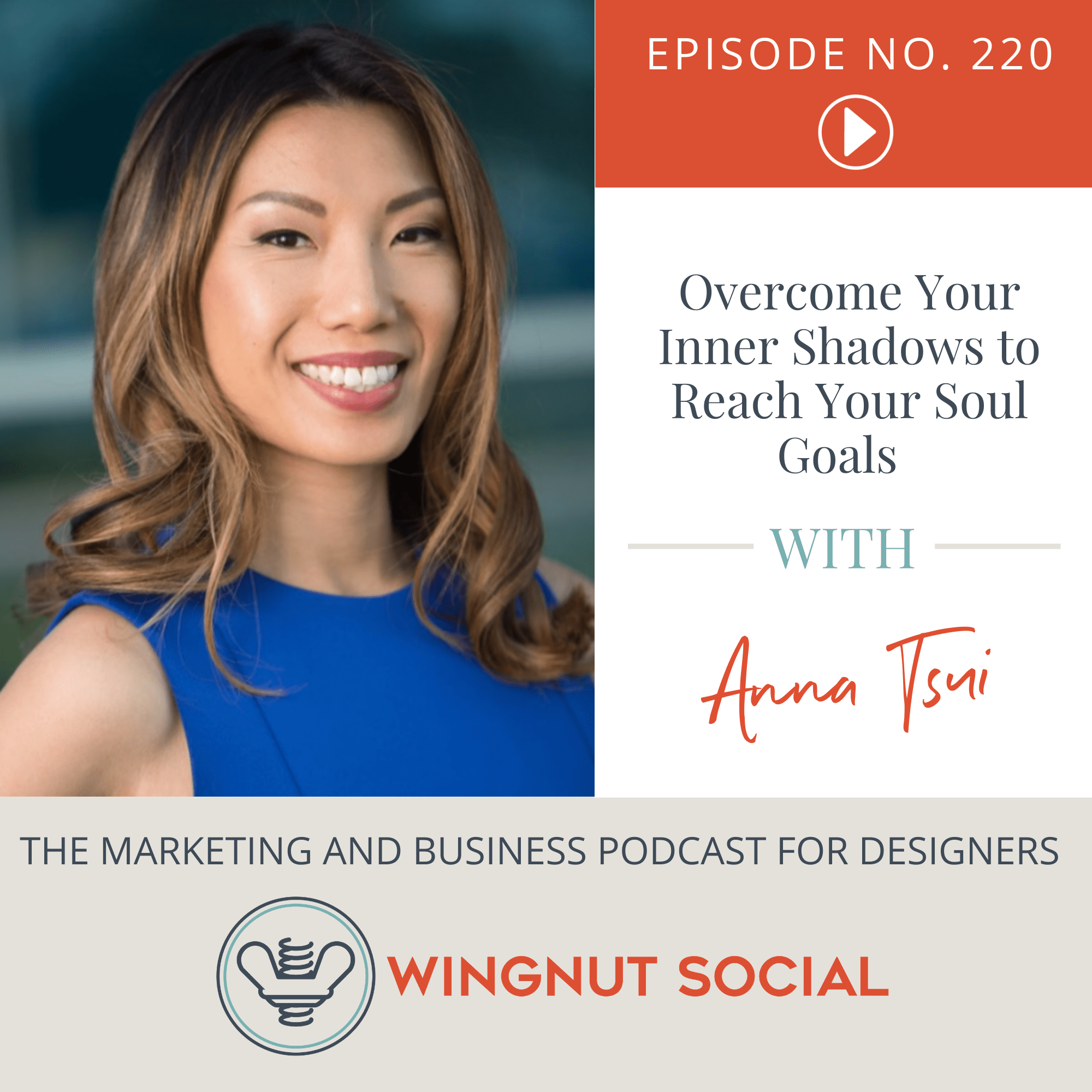 Overcome Your Inner Shadows to Reach Your Soul Goals (with Anna Tsui) - Episode 220