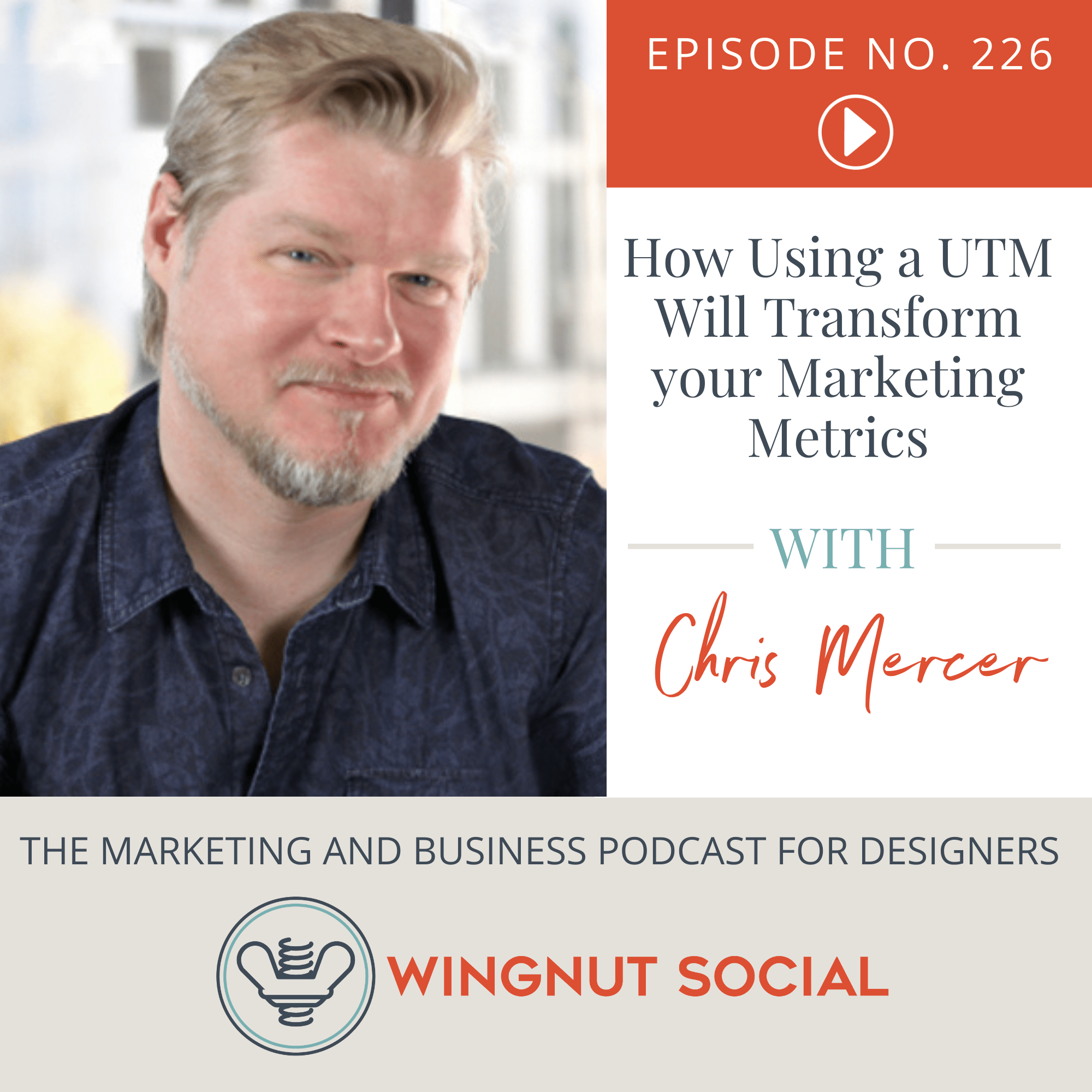 How Using a UTM Will Transform your Marketing Metrics with Chris Mercer - Episode 226