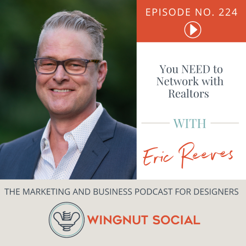 Interior Designers: You NEED to Network with Realtors [per Eric Reeves] - Episode 224