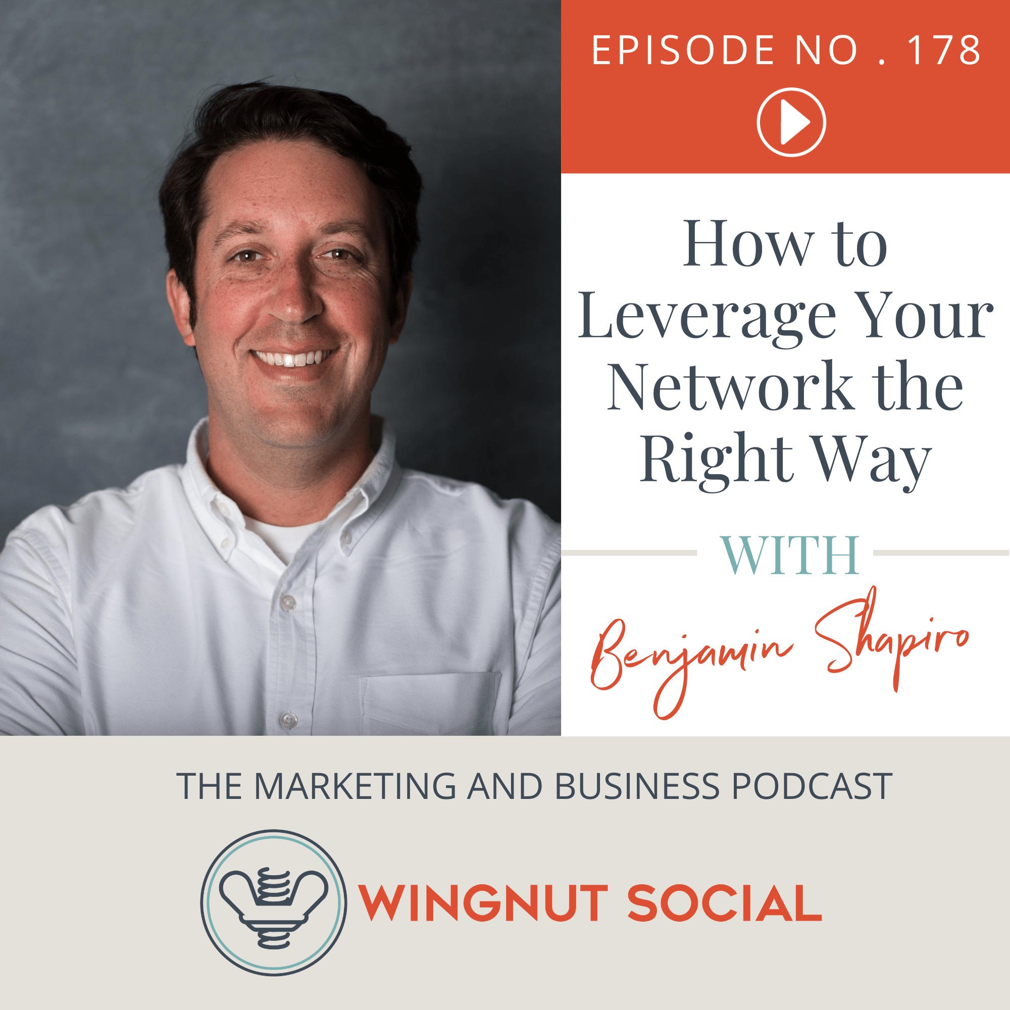 How to Leverage Your Network the Right Way with Benjamin Shapiro - Episode 178