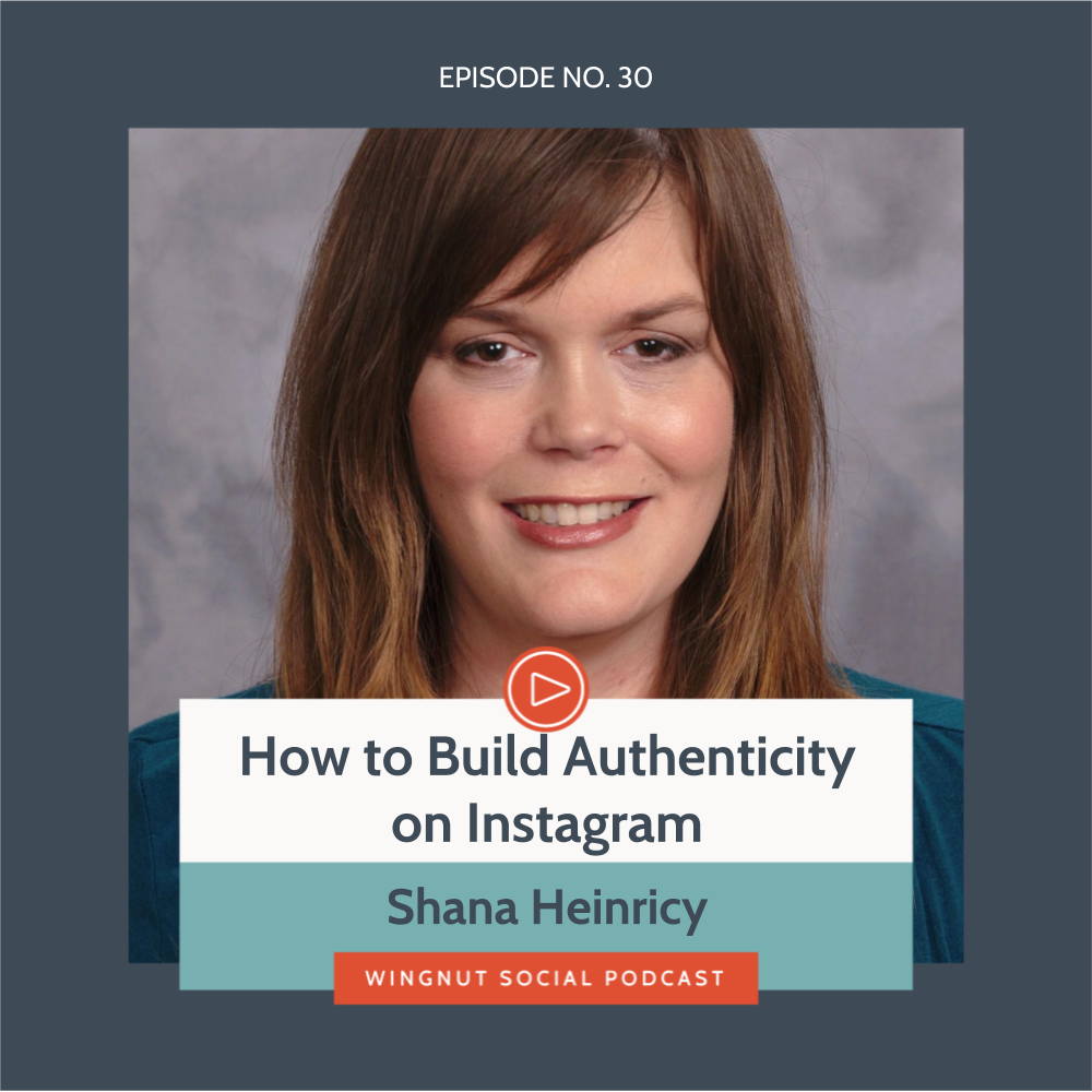 How to Build Authenticity on Instagram with Shana Heinricy