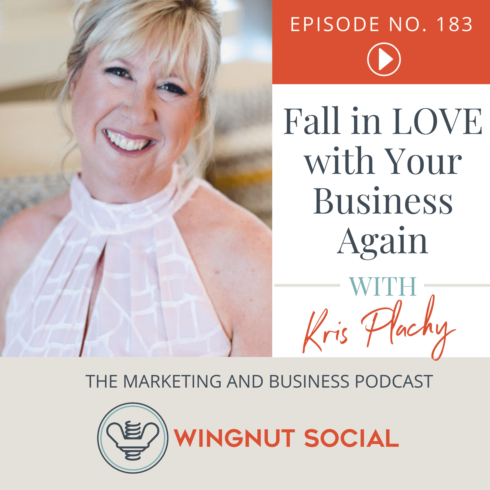 Fall in LOVE with Your Business Again with Kris Plachy - Episode 183
