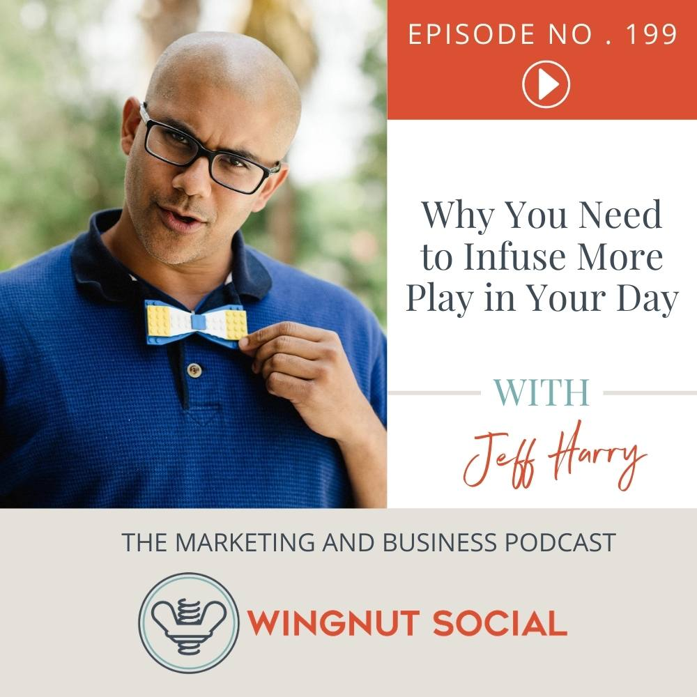 Jeff Harry: Why You Need to Infuse More Play in Your Day - Episode 199