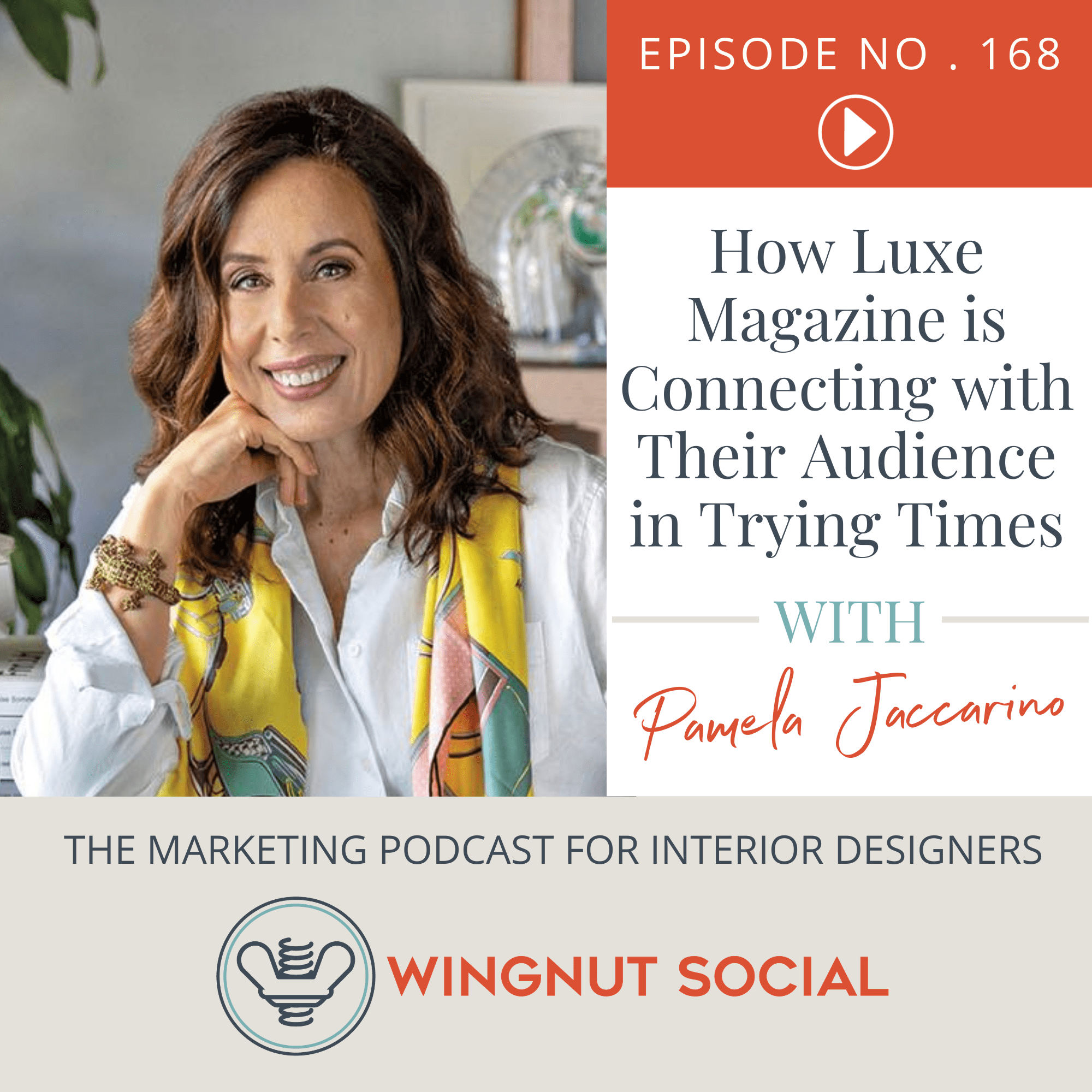 Pamela Jaccarino Shares How Luxe Magazine is Connecting with Their Audience in Trying Times - Episode 168