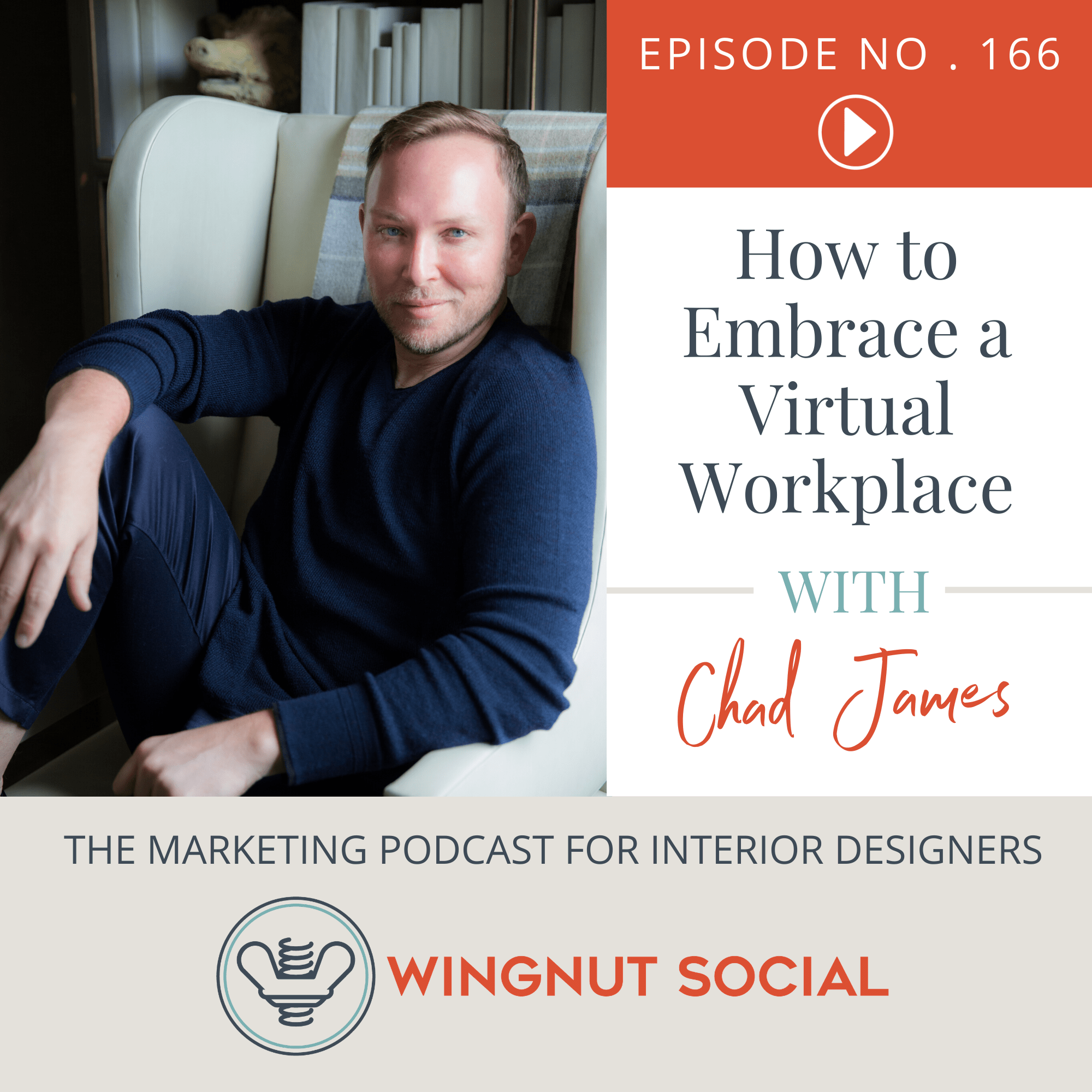 How to Embrace a Virtual Workplace with Chad James - Episode 166