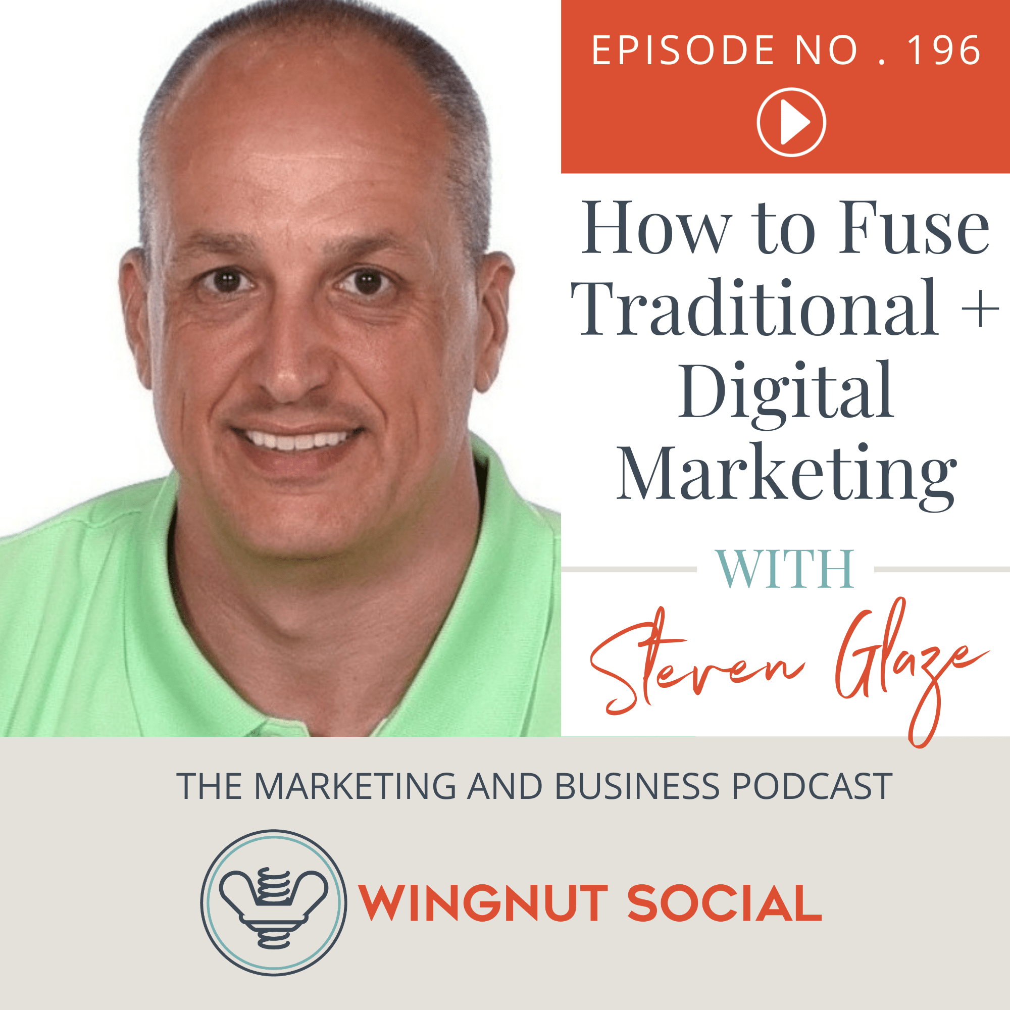 How to Fuse Traditional + Digital Marketing with Steven Glaze - Episode 196