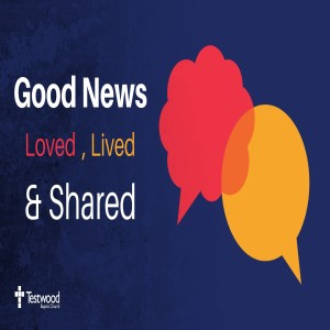 Good News Loved Lived and Shared (3) Matt Huckle 17.02.19