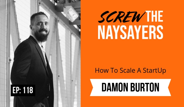 Ep 118 How To Scale A StartUp | Damon Burton