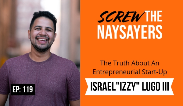 "Ep 119 The Truth About An Entrepreneurial Start-Up | Israel ""Izzy"" Lugo III"